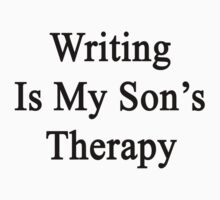 Writing Is My Son's Therapy by supernova23