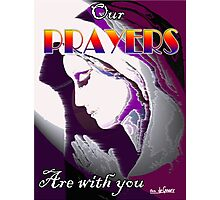 OUR PRAYERS ARE WITH YOU Photographic Print