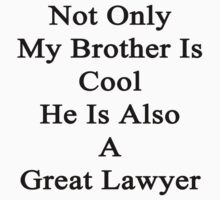 Not Only My Brother Is Cool He Is Also A Great Lawyer by supernova23