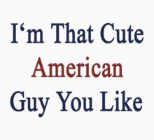 I'm That Cute American Guy You Like by supernova23