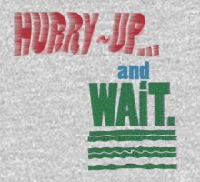 HURRY UP and... by TeaseTees