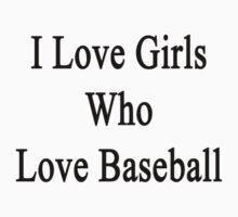 I Love Girls Who Love Baseball  by supernova23