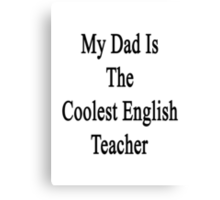 My Dad Is The Coolest English Teacher Canvas Print