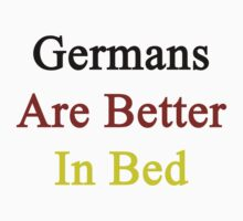 Germans Are Better In Bed by supernova23