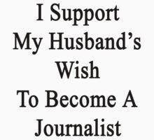 I Support My Husband's Wish To Become A Journalist by supernova23