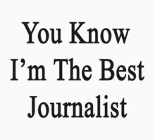You Know I'm The Best Journalist by supernova23