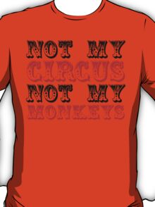 Not my circus not my monkeys T-Shirt