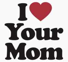 I Love Your Mom by iheart