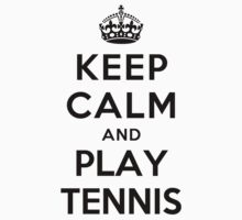 Keep Calm and Play Tennis (white) by Yiannis  Telemachou