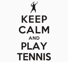 Keep Calm and Play Tennis (Alternative white) by Yiannis  Telemachou