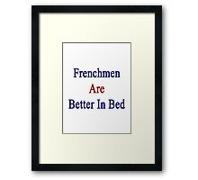 Frenchmen Are Better In Bed Framed Print
