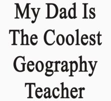 My Dad Is The Coolest Geography Teacher by supernova23