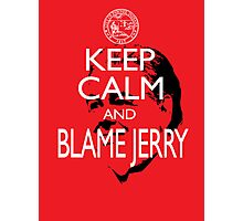 Keep Calm and Blame Jerry Photographic Print