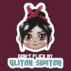 Don't Flick My Glitch Switch - Vanellope Von Schweetz by V Bell