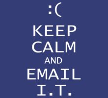 Keep Calm and Email I.T, by bungeecow