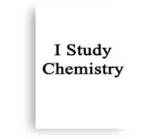 I Study Chemistry Canvas Print