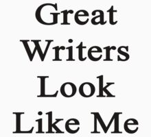 Great Writers Look Like Me by supernova23