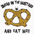 Pretzel Smear On The Mustard And Eat Me by HolidayT-Shirts