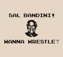 Sal Bandini! Wanna Wrestle? by Bob Buel