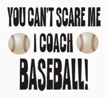 You Can't Scare Me, Baseball Coach by shakeoutfitters