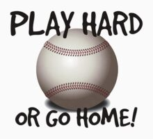 Play Hard or Go Home by shakeoutfitters
