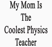 My Mom Is The Coolest Physics Teacher by supernova23