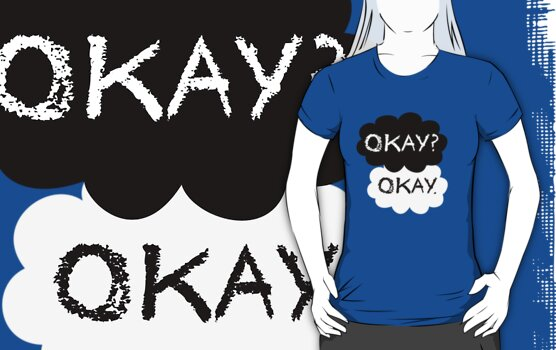 Maybe Okay will be our always T-shirt by Ellen Kapelle