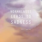 normalness leads to sadness by redpandaK