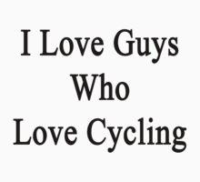 I Love Guys Who Love Cycling by supernova23