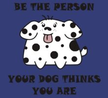 Be The Person Your Dog Thinks You Are by mobii