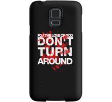 DON'T TURN AROUND Samsung Galaxy Case/Skin