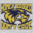 Honey Badger Don't Care by SmittyArt
