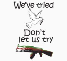 We've tried peace, don't let us try guns by darweeshq