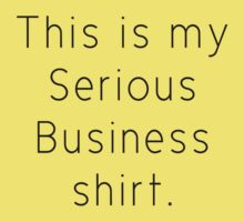 "Funny ""This is my Serious Business shirt."" t shirt by RedPine"