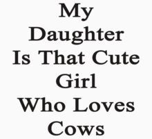 My Daughter Is That Cute Girl Who Loves Cows by supernova23