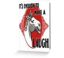 It's Enough To Make A Horse Laugh Greeting Card