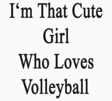 I'm That Cute Girl Who Loves Volleyball  by supernova23