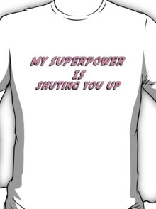 My Superpower Is Shuting You Up (Pink Text T-Shirt & Sticker) T-Shirt