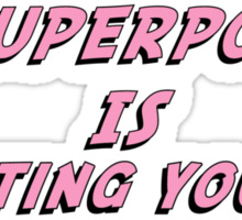 My Superpower Is Shuting You Up (Pink Text T-Shirt & Sticker) Sticker