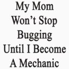My Mom Won't Stop Bugging Until I Become A Mechanic by supernova23