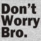 Dont Worry Bro by protos