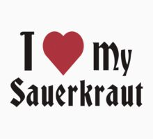 German I Love My Sauerkraut by HolidayT-Shirts