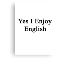 Yes I Enjoy English Canvas Print