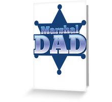 Marshal DAD! on a sherif star Greeting Card