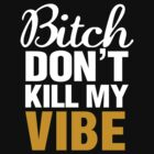 Dont Kill My Vibe by protos