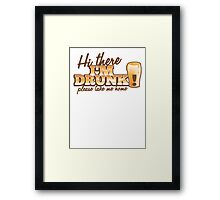 Hi there! I'm DRUNK Please take me home! with beer glass Framed Print