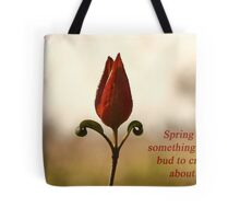 Spring is something for a bud to crow about. Tote Bag