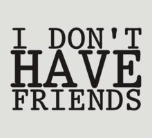 I Don't have friends by rand0mist