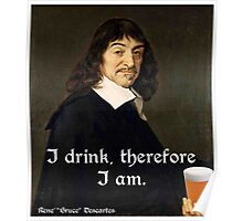 I Drink Therefore I Am - DesCartes - The Philosophers' Song Poster