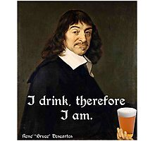 I Drink Therefore I Am - DesCartes - The Philosophers' Song Photographic Print